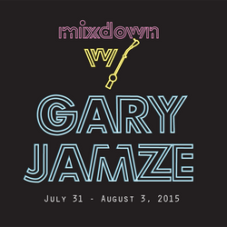 Mixdown with Gary Jamze July 31 - August 3 2015