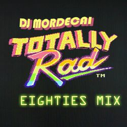 TOTALLY RAD ['80s MIX]