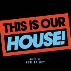 THIS IS OUR HOUSE 2018 | MIXED BY BEN RAINEY