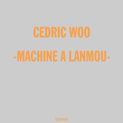 CEDRIC WOO - MACHINE A LANMOU