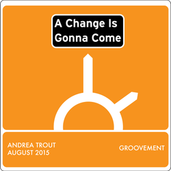 Andrea Trout: A Change Is Gonna Come {Sept 2015}