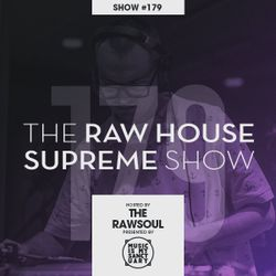 The RAW HOUSE SUPREME Show - #179 Hosted by The Rawsoul
