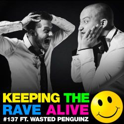 Keeping The Rave Alive Episode 137 featuring Wasted Penguinz