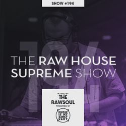 The RAW HOUSE SUPREME Show - #194 Hosted by The RawSoul