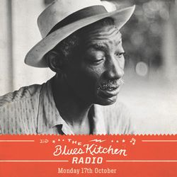 THE BLUES KITCHEN RADIO: 17 OCTOBER 2016
