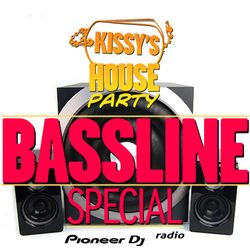 Kissy's House Party [018] BASSLINE SPECIAL @ Pioneer DJ Radio // Weekly Show