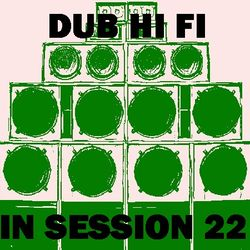 Dub Hi Fi In Session 22