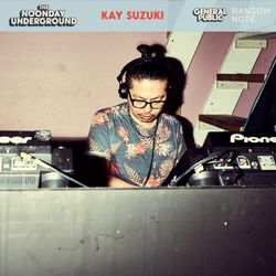 R$N Presents: The Noonday Underground Mix With Kay Suzuki