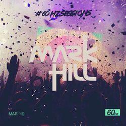 Mark Hill - 60hz Session 20 01-03-2019