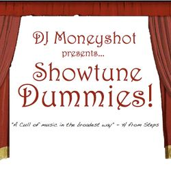 DJ Moneyshot presents...Showtune Dummies!!