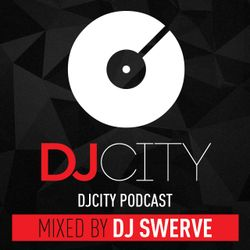 DJ SWERVE - DJ CITY PODCAST 125