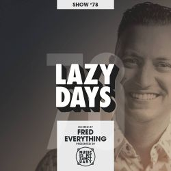 LAZY DAYS – Show #78 (Hosted by Fred Everything)