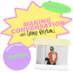 Making Conversation with Grant Brydon - Episode 16: Noodles
