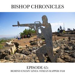 Bishop Chronicles EP 65 : Behind Enemy Lines w/ Syrian artist FAM