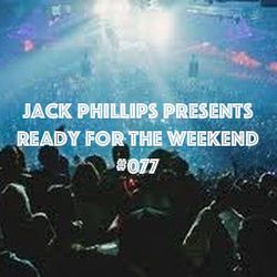 Jack Phillips Presents Ready for the Weekend #077
