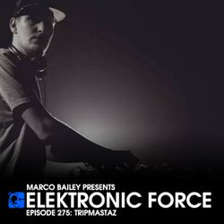 Elektronic Force Podcast 275 with Tripmastaz