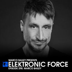 Elektronic Force Podcast 298 with Marco Bailey