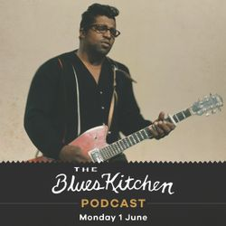 THE BLUES KITCHEN PODCAST: 1 June 2020