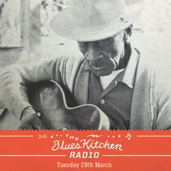 THE BLUES KITCHEN RADIO: 29 MARCH 2016