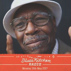 THE BLUES KITCHEN RADIO: 15 MAY 2017
