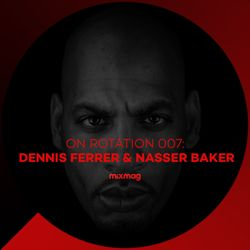 On Rotation: Episode 007 with Dennis Ferrer & Nasser Baker