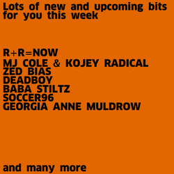 #749 New R+R=NOW | MJ Cole & Kojey Radical | Zed Bias | Deadboy | Baba Stiltz | Soccer96 | ...
