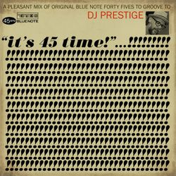 It's 45 Time!: A Pleasant Mix of Blue Note 45s To Groove To