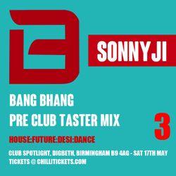 Bang Bhang Pre Club Taster Mix 3 with SonnyJi (NIGHT @ Spotlight, Digbeth, B'ham Sat 17th May)