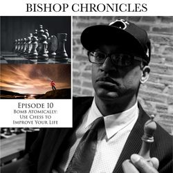 BISHOP CHRONICLES EP 10 : BOMB ATOMICALLY | USE CHESS TO IMPROVE YOUR LIFE