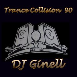 Trance Collision Session 90 Mixed by DJ Ginell