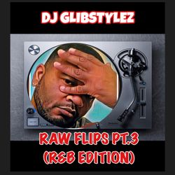 DJ GlibStylez - Raw Flips Vol.3 (The R&B Remixes Edition)
