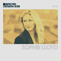 Defected Croatia Sessions - Sophie Lloyd Ep.15