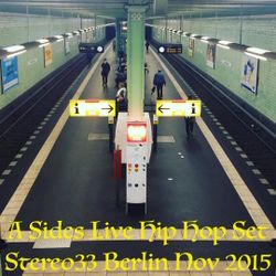 A Sides Live Hip Hop Set, Stereo33, Berlin, Nov 2015