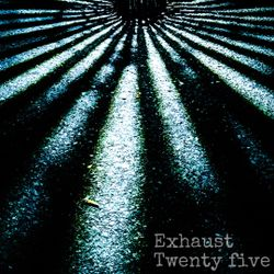 Exhaust - Twenty five
