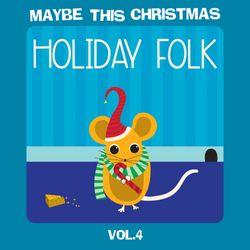Maybe This Christmas Vol 4: Holiday Folk