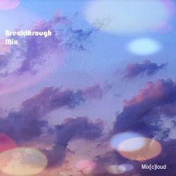 Mix[c]loud - Breakthrough Mix