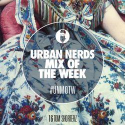 Shorterz - Urban Nerds Mix Of The Week
