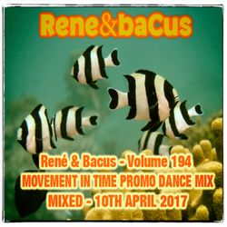 René & Bacus ~ Volume 194 (MOVEMENT IN TIME PROMO DANCE MIX) (MIXED 10TH APRIL 2017)