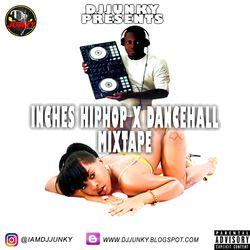 DJJUNKY - INCHES HIPHOP X DANCEHALL MIXTAPE @IAMDJJUNKY