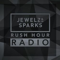 Jewelz & Sparks - Rush Hour Radio #016