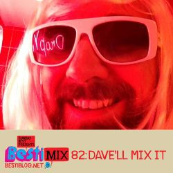 Bestimix 82: Dave'll mix it