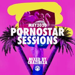 PornoStar Sessions May 2020  - Mixed by Crazibiza