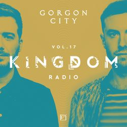 Gorgon City KINGDOM Radio 017