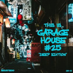 This Is GARAGE HOUSE #25 -DEEP Edition- - May 2019