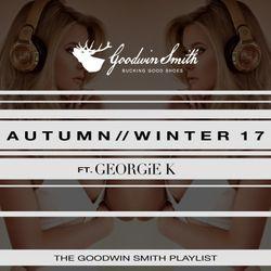 @DJGEORGIEK Presents the @GOODWINSMITHUK AUTUMN//WINTER 17 PLAYLIST