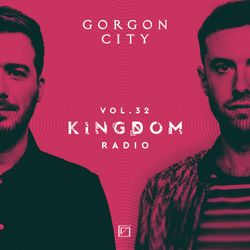 Gorgon City KINGDOM Radio 032