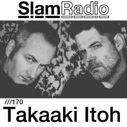 #SlamRadio - 170 -  Takaaki Itoh