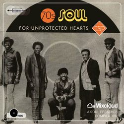 70s Soul For Unprotected Hearts