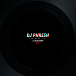 DJ Phresh - Ladies Love Me (Hip-Hop / Twerk Mix)