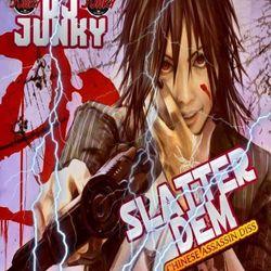 DJJUNKY - SLATTER DEM (CHINESS ASSASSIN DISS) MIXTAPE  ? @IAMDJJUNKY